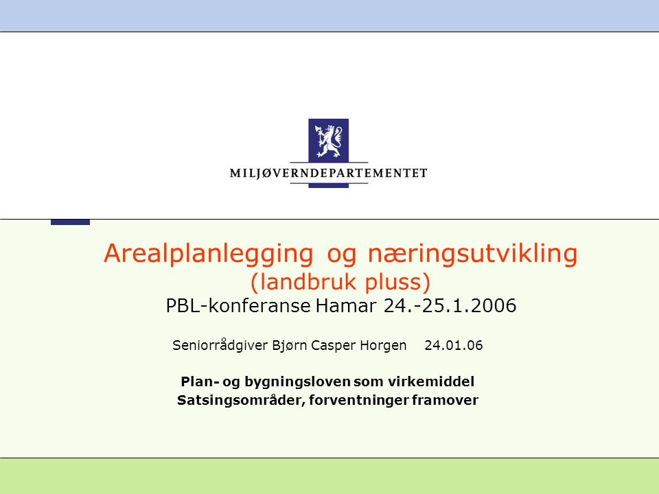 Arealplanlegging og næringsutvikling (landbruk pluss) PBL-konferanse Hamar 24.-25.1.2006