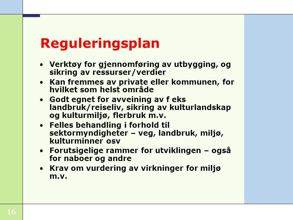 Reguleringsplan Verktøy for gjennomføring av utbygging, og sikring av ressurser/verdier.