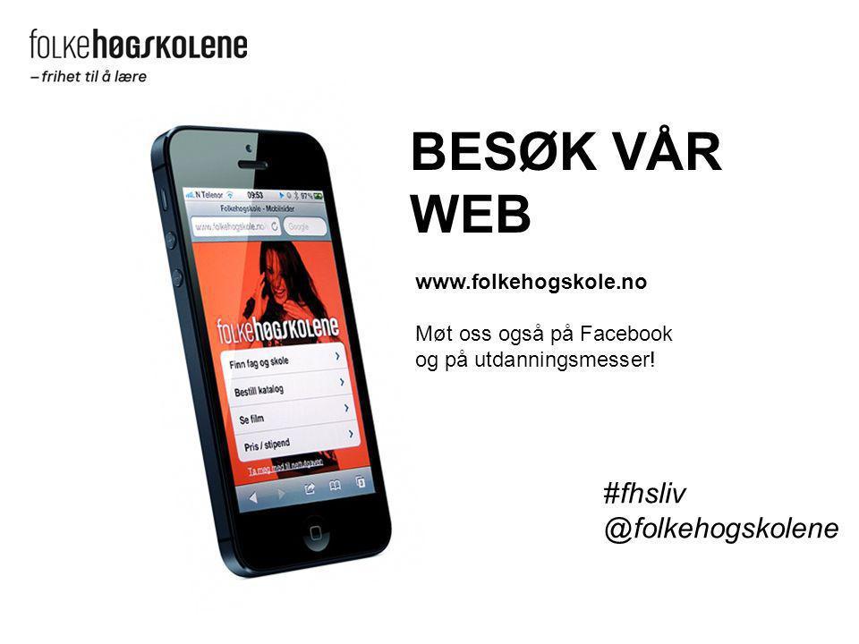 BESØK VÅR WEB #fhsliv @folkehogskolene www.folkehogskole.no