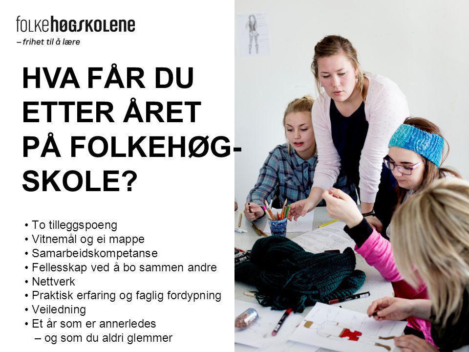 HVA FÅR DU ETTER ÅRET PÅ FOLKEHØG- SKOLE • To tilleggspoeng