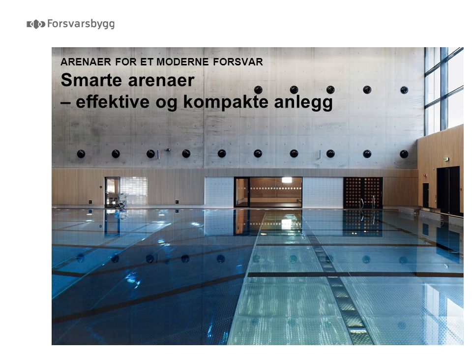 ARENAER FOR ET MODERNE FORSVAR Smarte arenaer – effektive og kompakte anlegg