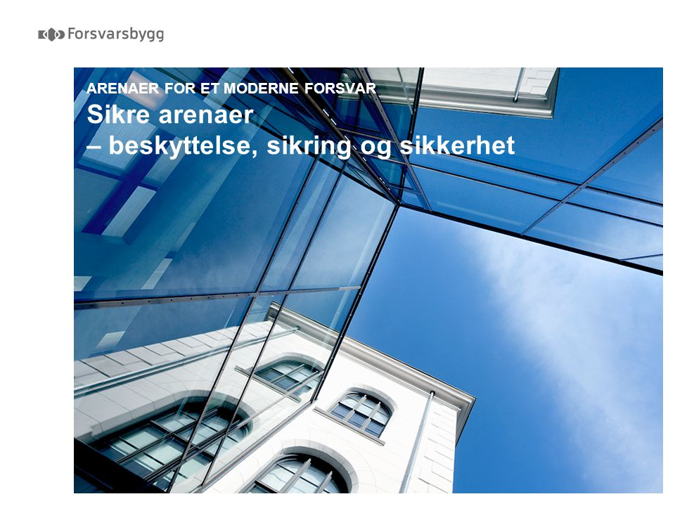 ARENAER FOR ET MODERNE FORSVAR Sikre arenaer – beskyttelse, sikring og sikkerhet