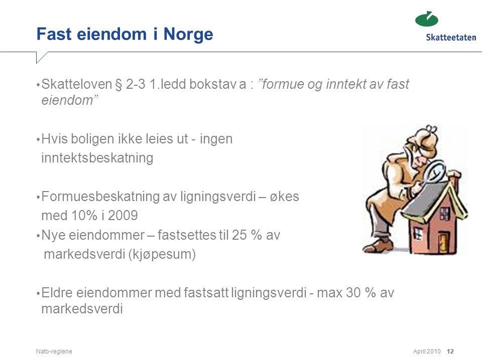 Fast eiendom i Norge Skatteloven § 2-3 1.ledd bokstav a : formue og inntekt av fast eiendom Hvis boligen ikke leies ut - ingen.