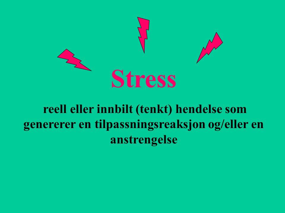 Stress reell eller innbilt (tenkt) hendelse som genererer en tilpassningsreaksjon og/eller en anstrengelse.