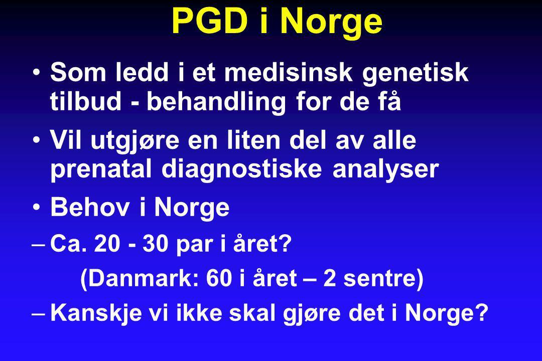 PGD i Norge Som ledd i et medisinsk genetisk tilbud - behandling for de få. Vil utgjøre en liten del av alle prenatal diagnostiske analyser.