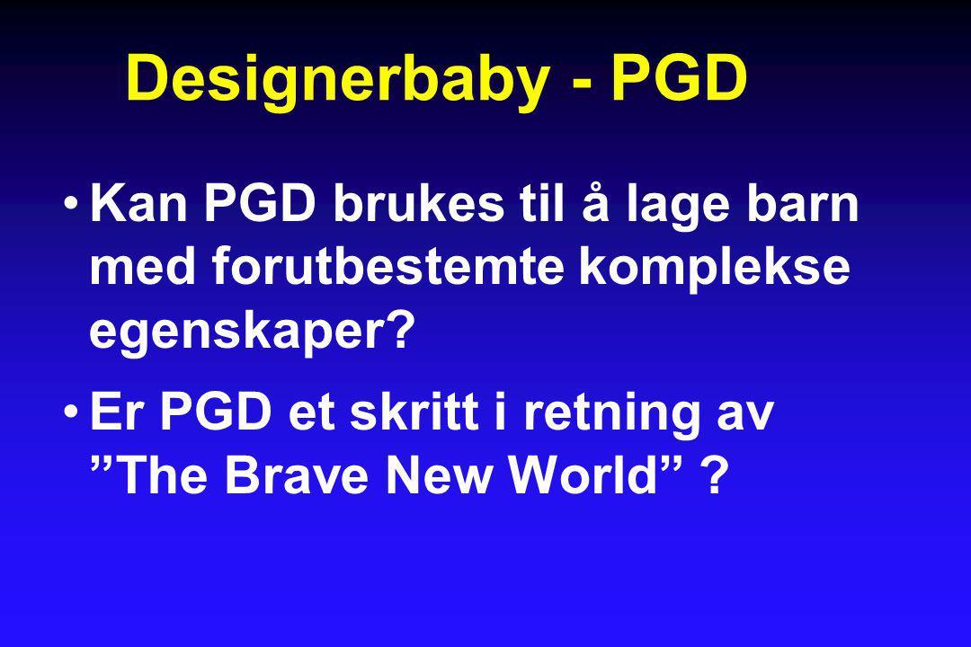 Designerbaby - PGD Kan PGD brukes til å lage barn med forutbestemte komplekse egenskaper.