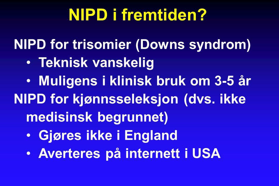 NIPD i fremtiden NIPD for trisomier (Downs syndrom) Teknisk vanskelig