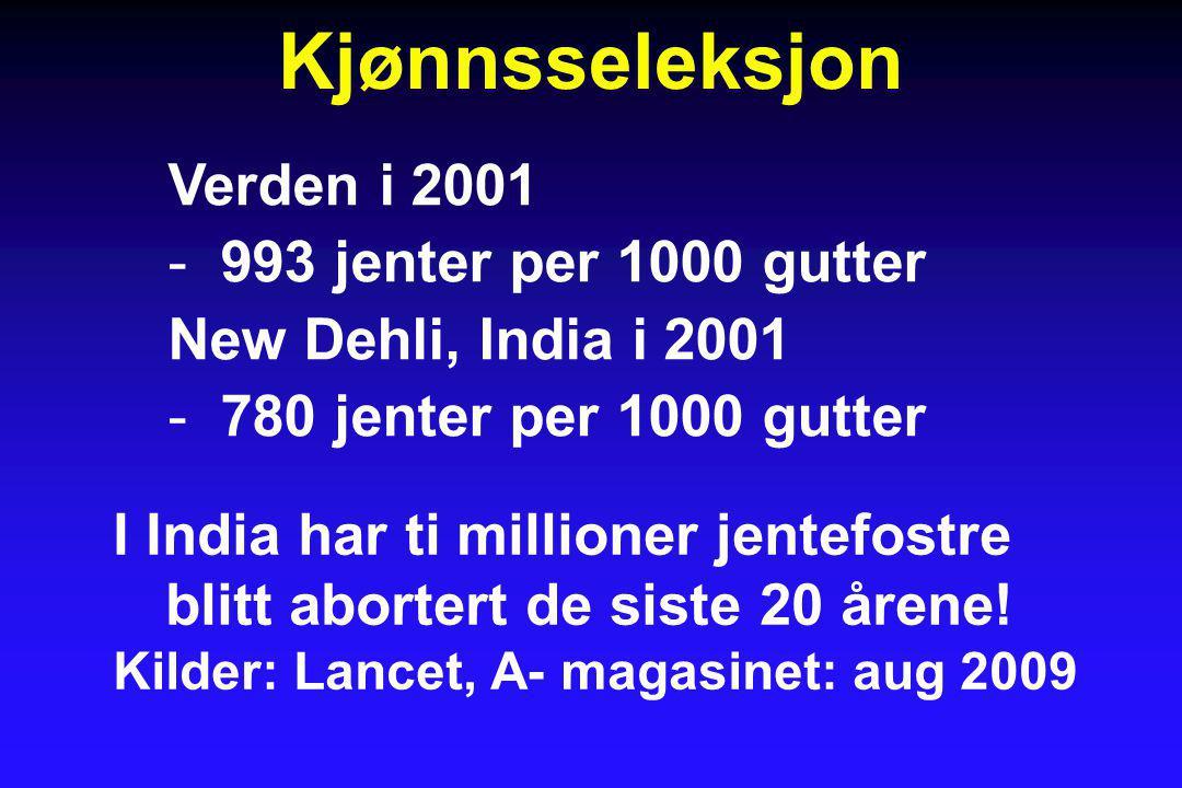 Kjønnsseleksjon Verden i 2001 993 jenter per 1000 gutter