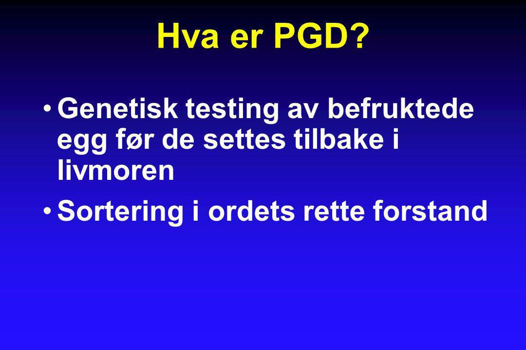 Hva er PGD. Genetisk testing av befruktede egg før de settes tilbake i livmoren.