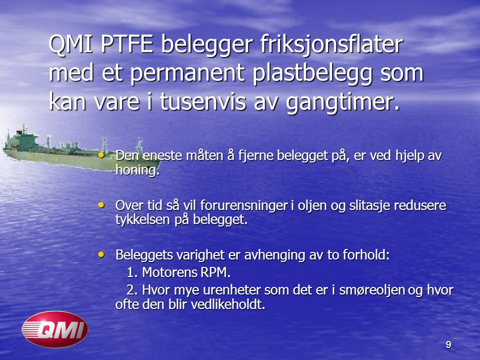 QMI PTFE belegger friksjonsflater med et permanent plastbelegg som kan vare i tusenvis av gangtimer.