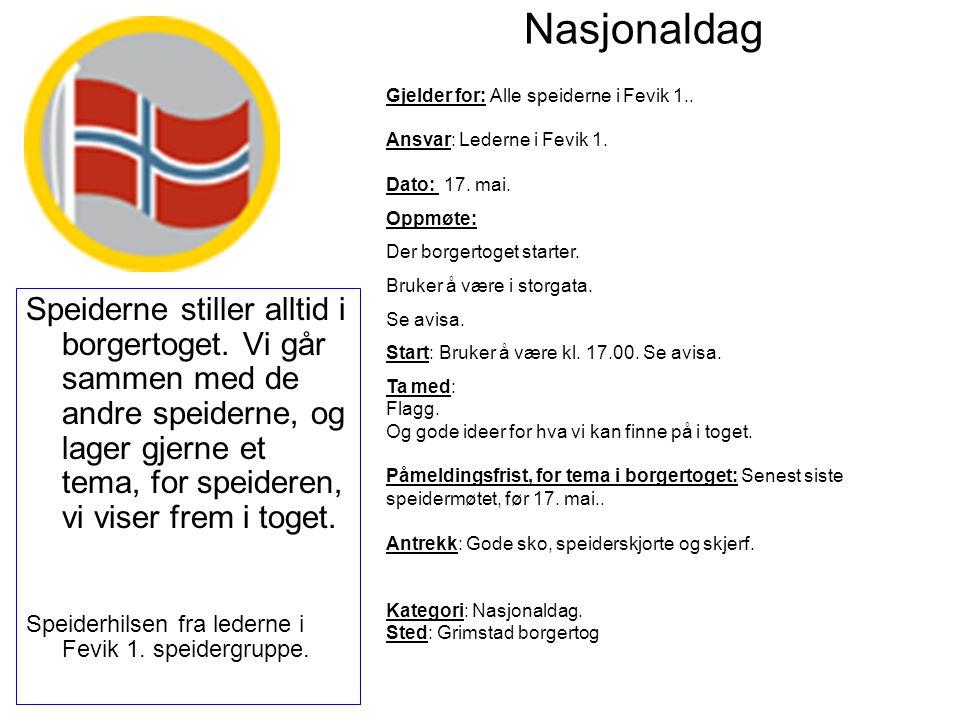 Nasjonaldag Gjelder for: Alle speiderne i Fevik 1.. Ansvar: Lederne i Fevik 1. Dato: 17. mai. Oppmøte: