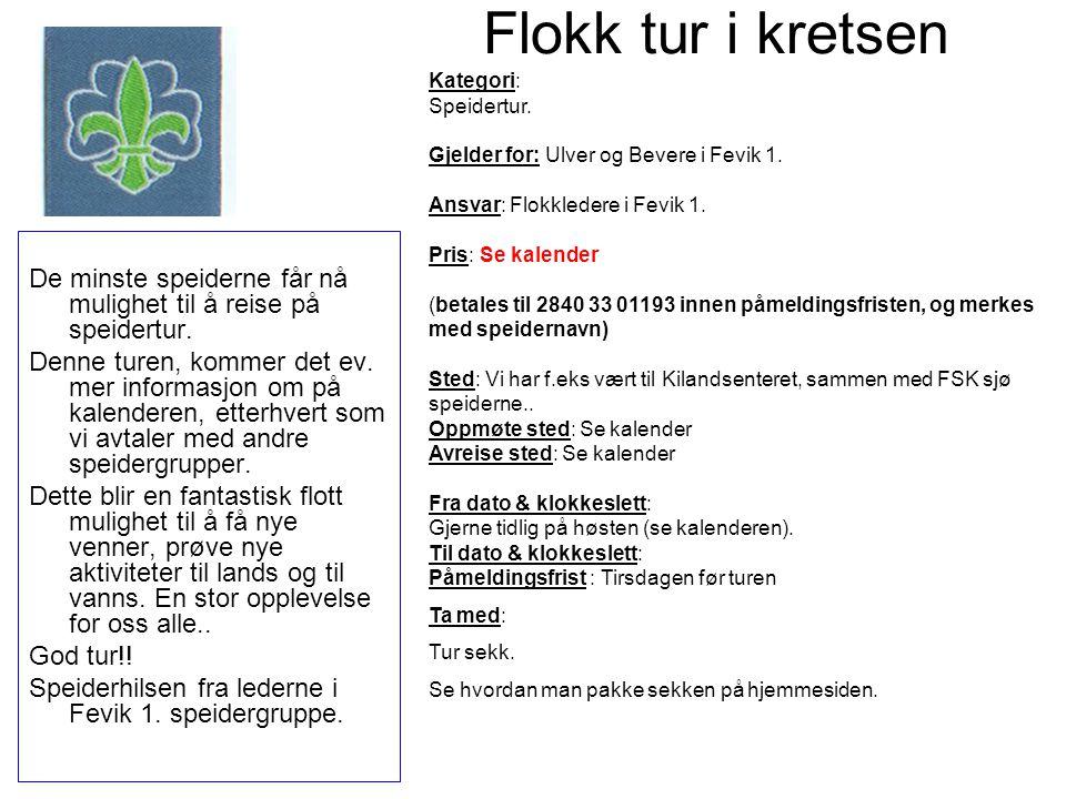 Flokk tur i kretsen Kategori: Speidertur. Gjelder for: Ulver og Bevere i Fevik 1. Ansvar: Flokkledere i Fevik 1.