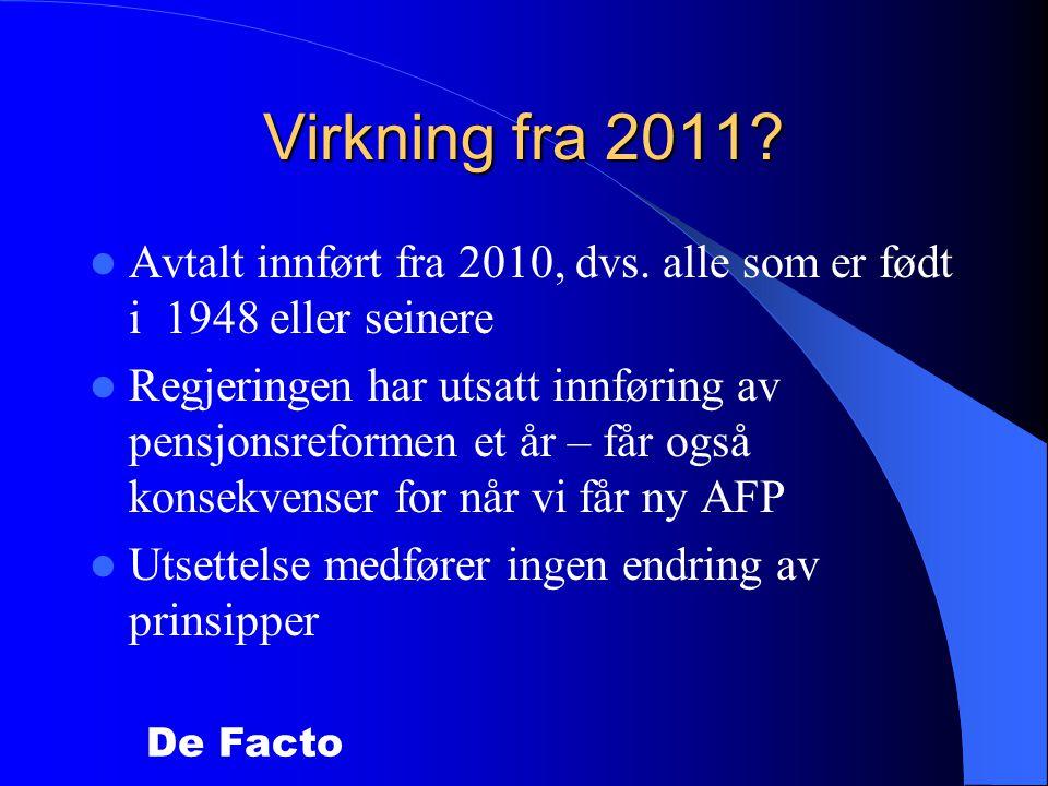Virkning fra 2011 Avtalt innført fra 2010, dvs. alle som er født i 1948 eller seinere.