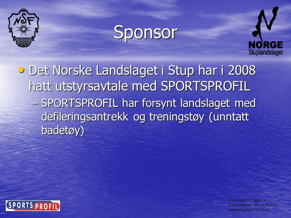 Sponsor Det Norske Landslaget i Stup har i 2008 hatt utstyrsavtale med SPORTSPROFIL.