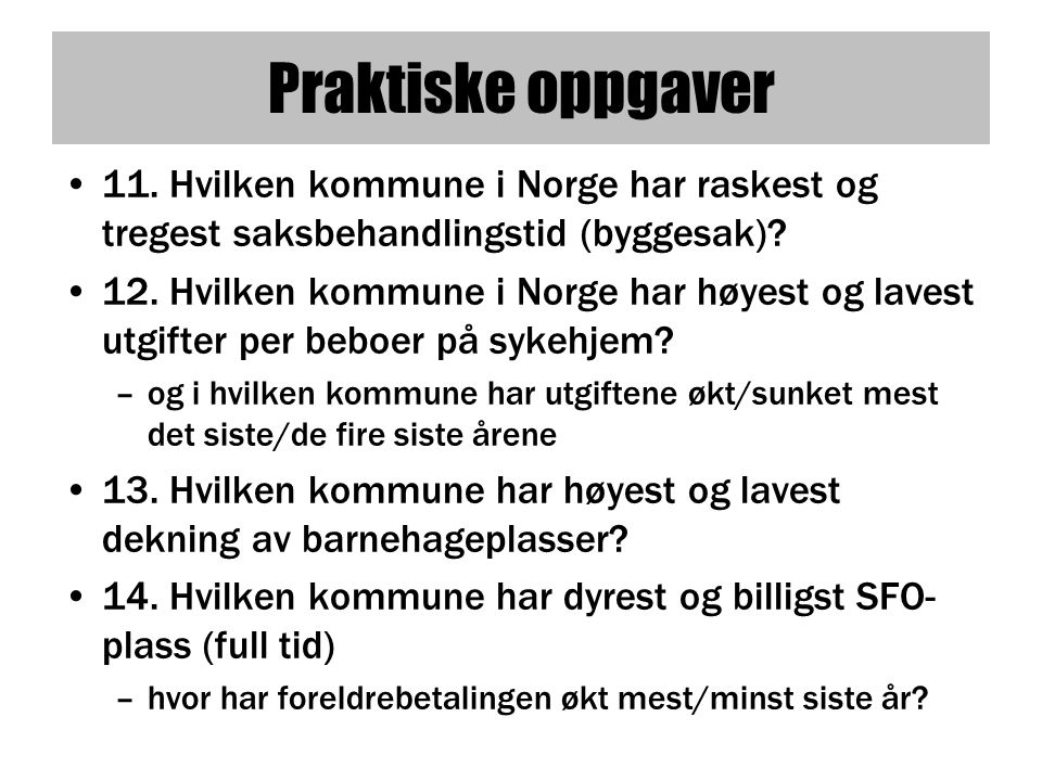 Praktiske oppgaver 11. Hvilken kommune i Norge har raskest og tregest saksbehandlingstid (byggesak)