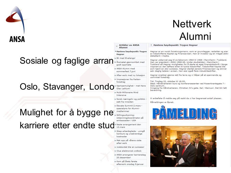 Nettverk Alumni Sosiale og faglige arrangementer Oslo, Stavanger, London Mulighet for å bygge nettverk og karriere etter endte studier