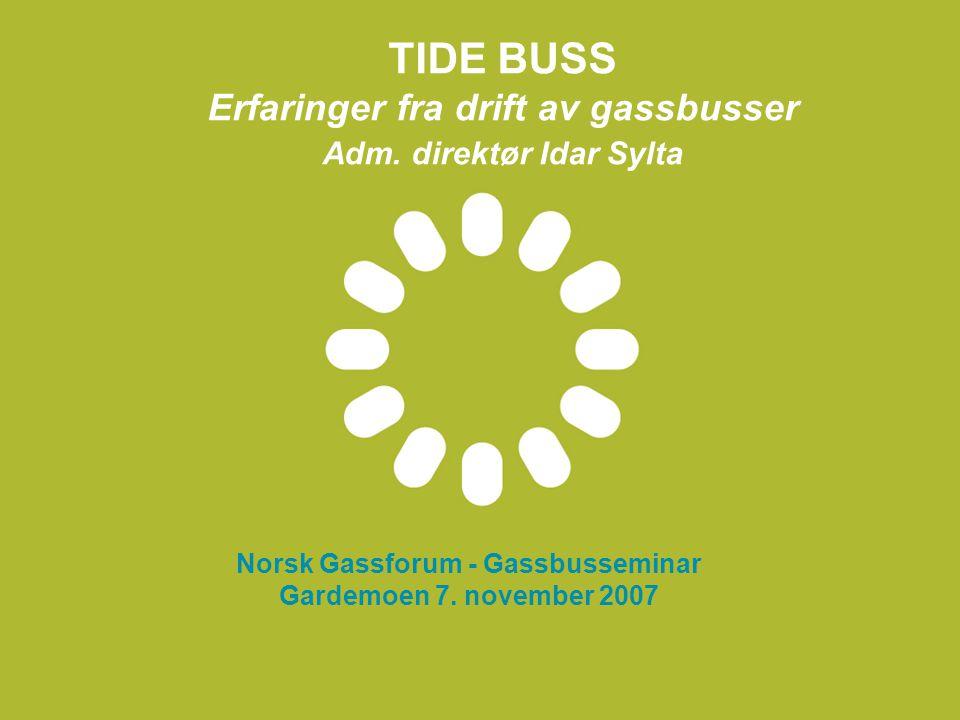 TIDE BUSS Erfaringer fra drift av gassbusser Adm. direktør Idar Sylta