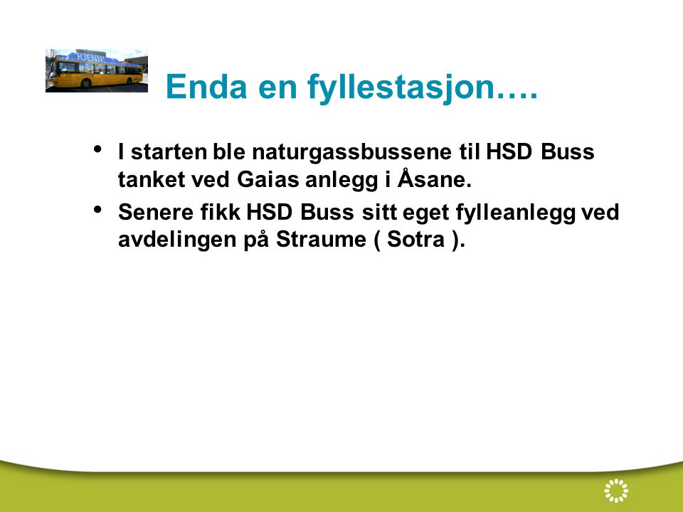 Enda en fyllestasjon…. I starten ble naturgassbussene til HSD Buss tanket ved Gaias anlegg i Åsane.