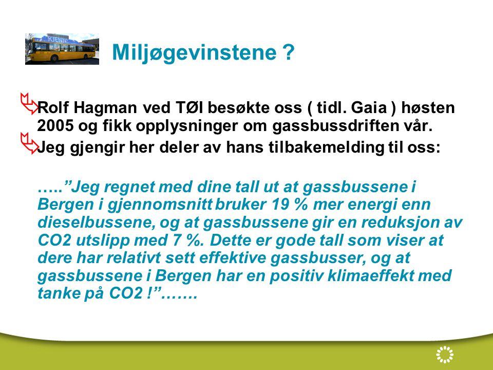 Miljøgevinstene Rolf Hagman ved TØI besøkte oss ( tidl. Gaia ) høsten 2005 og fikk opplysninger om gassbussdriften vår.