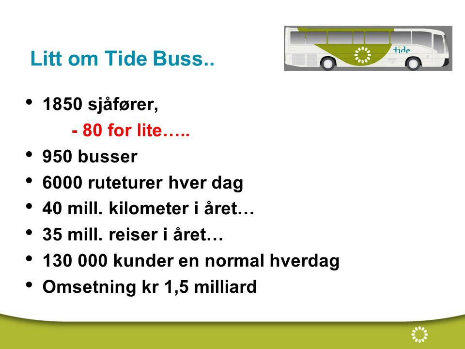 Litt om Tide Buss.. 1850 sjåfører, - 80 for lite….. 950 busser