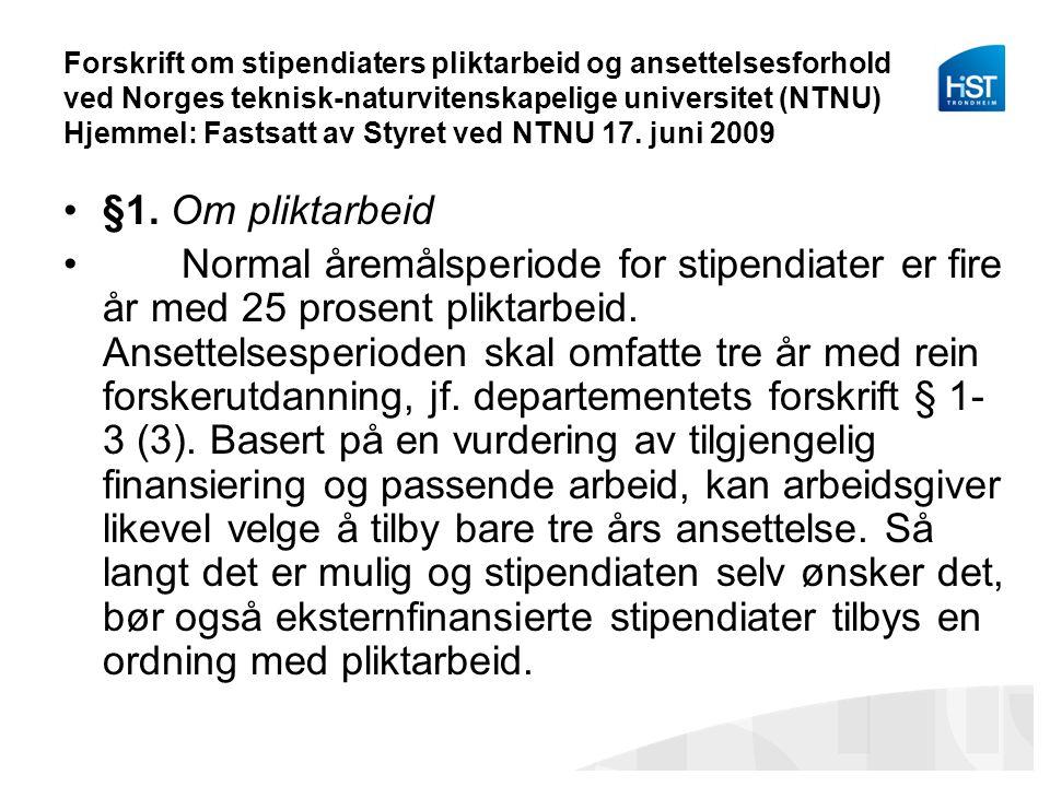 Forskrift om stipendiaters pliktarbeid og ansettelsesforhold ved Norges teknisk-naturvitenskapelige universitet (NTNU) Hjemmel: Fastsatt av Styret ved NTNU 17. juni 2009