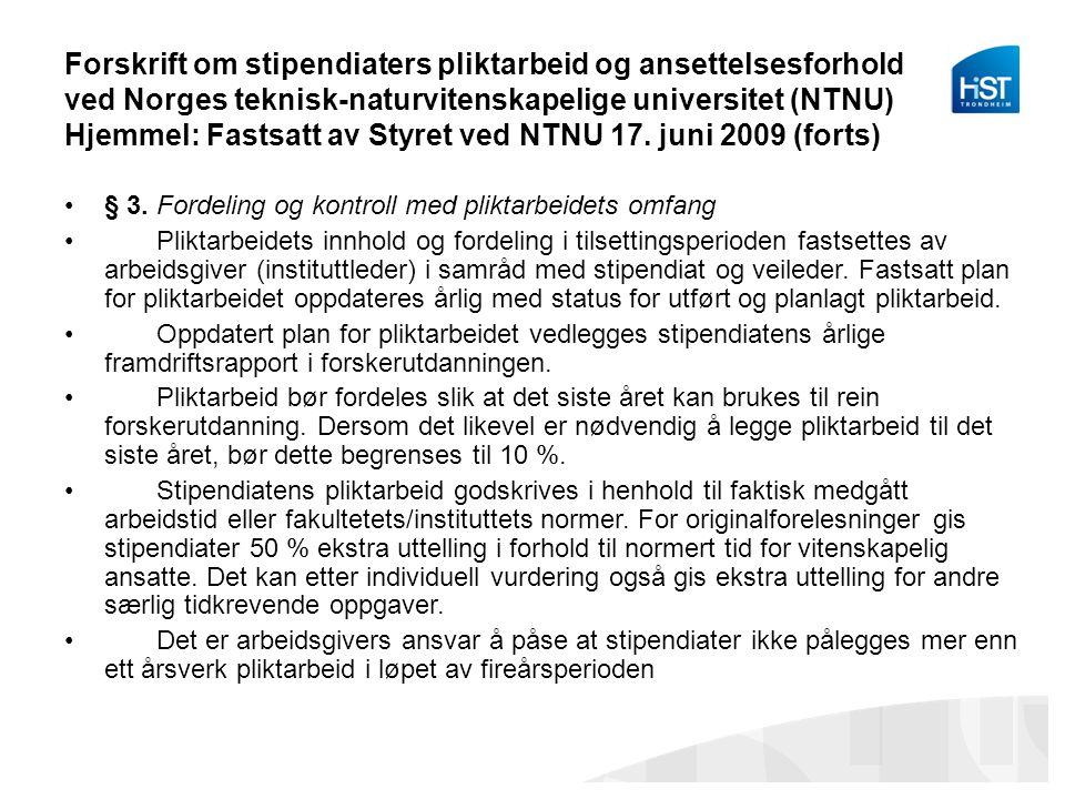Forskrift om stipendiaters pliktarbeid og ansettelsesforhold ved Norges teknisk-naturvitenskapelige universitet (NTNU) Hjemmel: Fastsatt av Styret ved NTNU 17. juni 2009 (forts)
