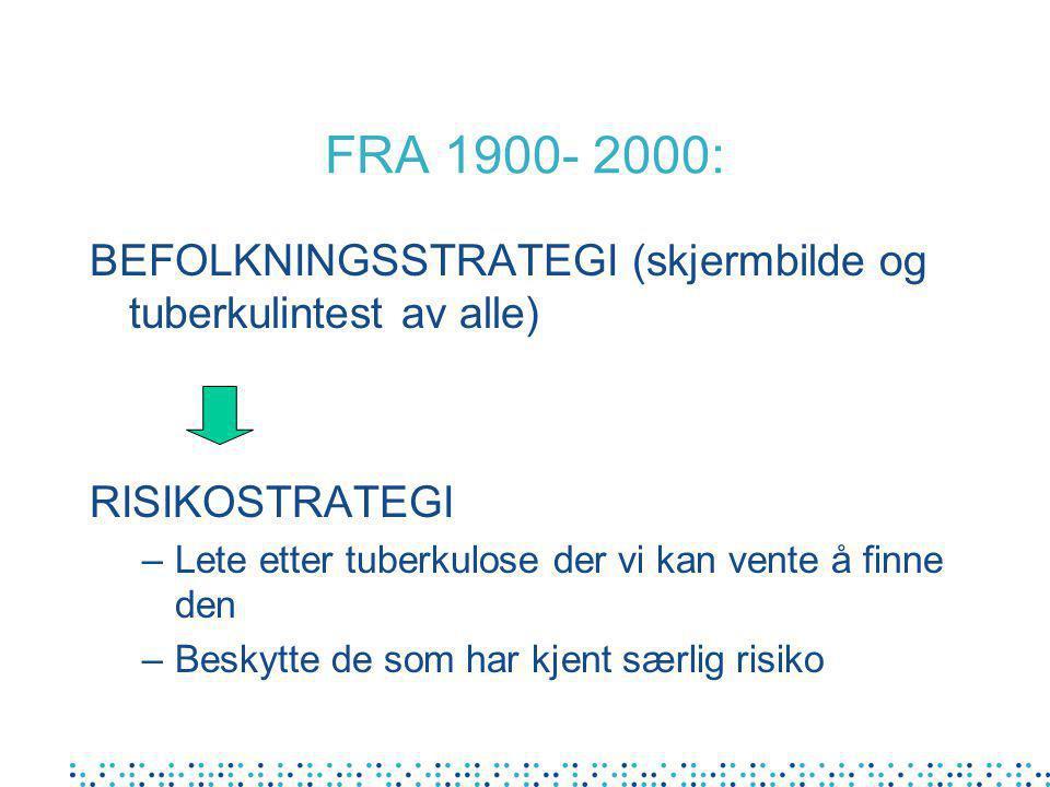 FRA 1900- 2000: BEFOLKNINGSSTRATEGI (skjermbilde og tuberkulintest av alle) RISIKOSTRATEGI. Lete etter tuberkulose der vi kan vente å finne den.
