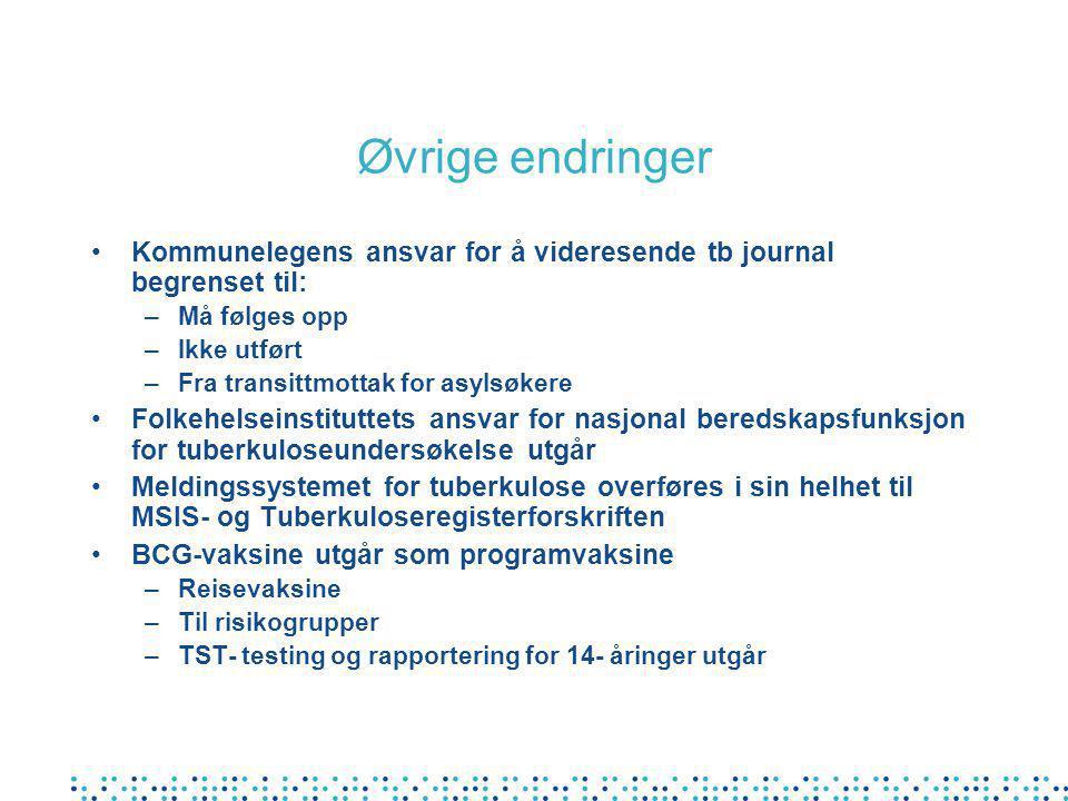 Øvrige endringer Kommunelegens ansvar for å videresende tb journal begrenset til: Må følges opp. Ikke utført.