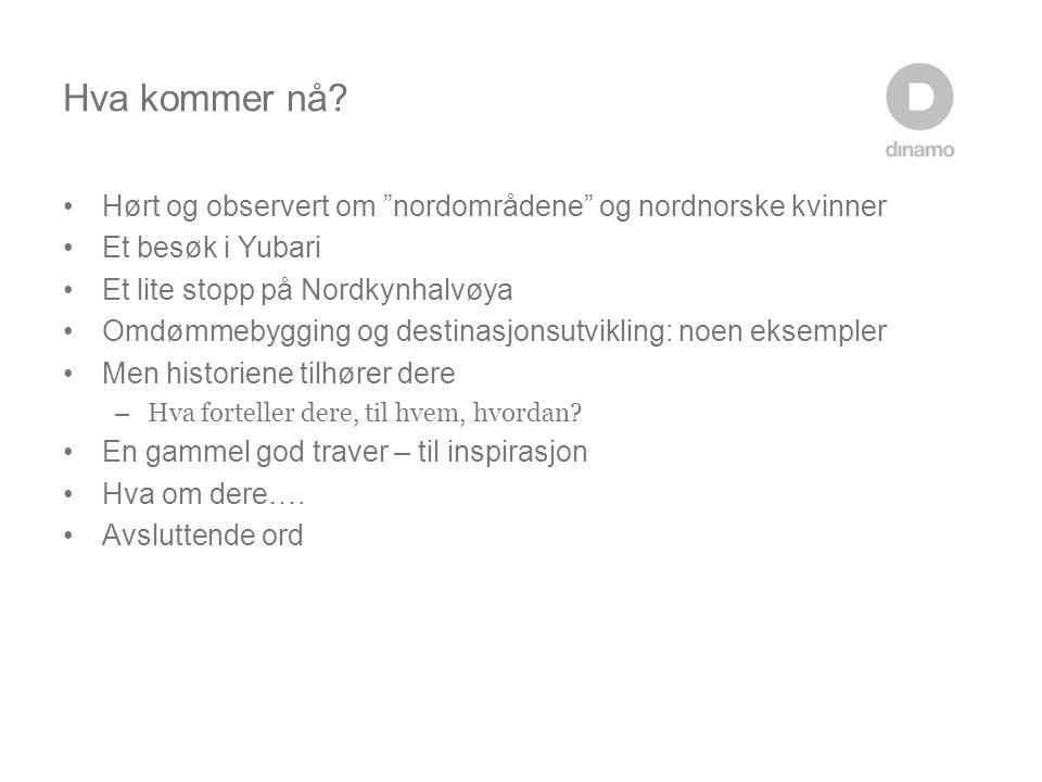 Hva kommer nå Hørt og observert om nordområdene og nordnorske kvinner. Et besøk i Yubari. Et lite stopp på Nordkynhalvøya.