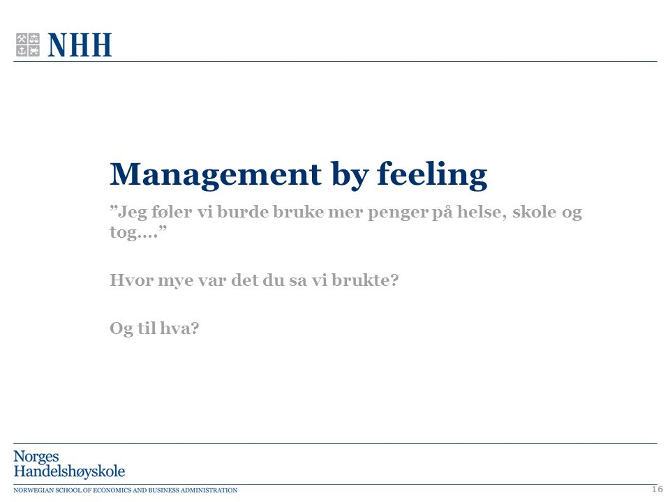 Management by feeling Jeg føler vi burde bruke mer penger på helse, skole og tog…. Hvor mye var det du sa vi brukte