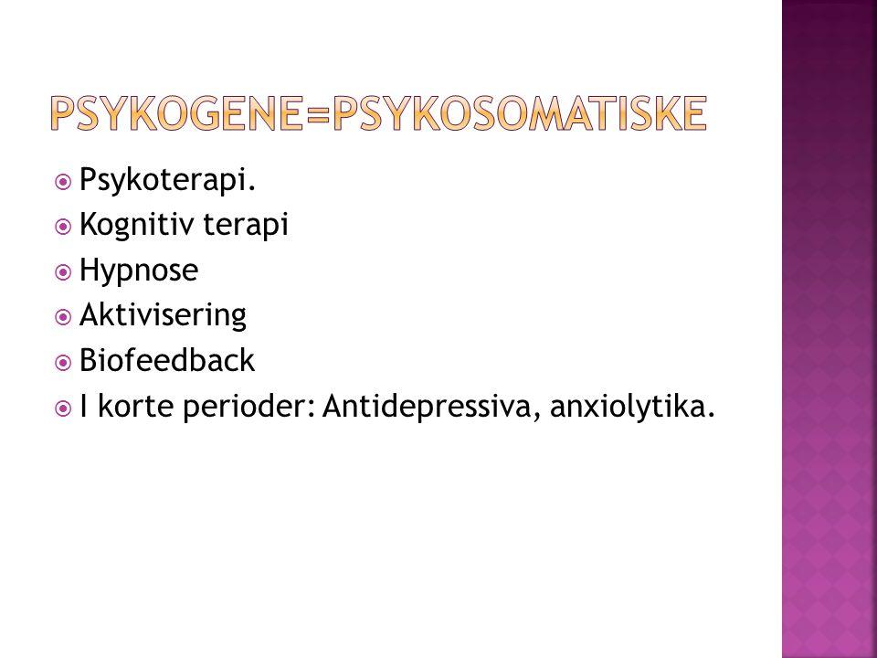 Psykogene=psykosomatiske