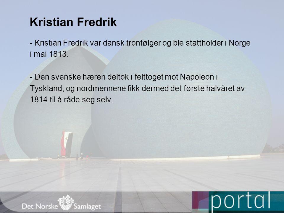 Kristian Fredrik - Kristian Fredrik var dansk tronfølger og ble stattholder i Norge. i mai 1813.