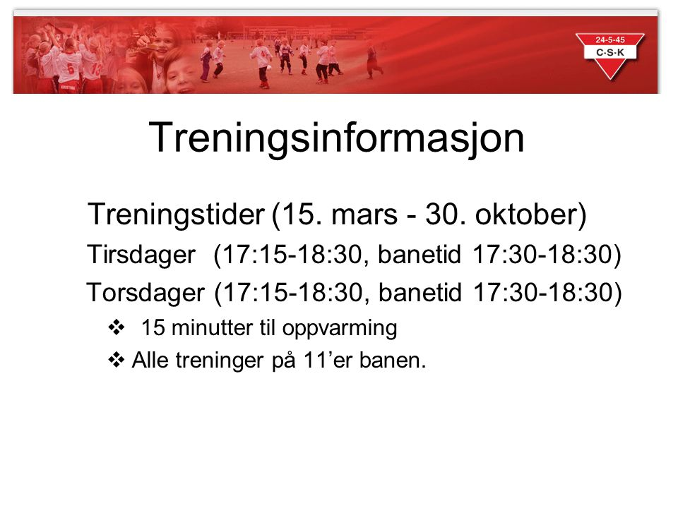 Treningsinformasjon Treningstider (15. mars - 30. oktober)