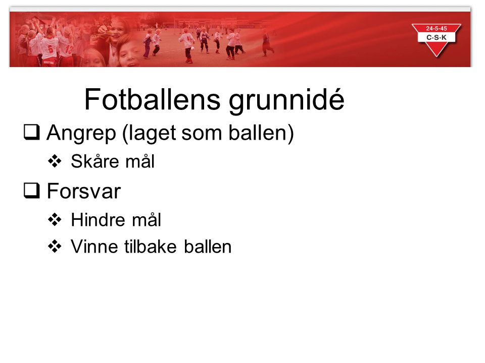 Fotballens grunnidé Angrep (laget som ballen) Forsvar Skåre mål