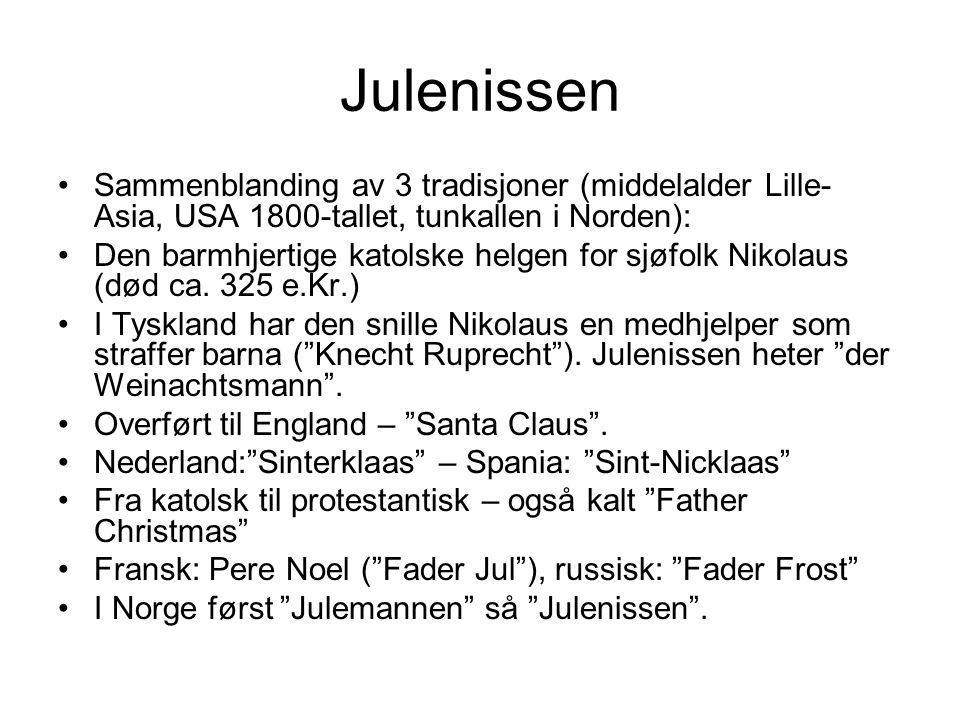 Julenissen Sammenblanding av 3 tradisjoner (middelalder Lille-Asia, USA 1800-tallet, tunkallen i Norden):