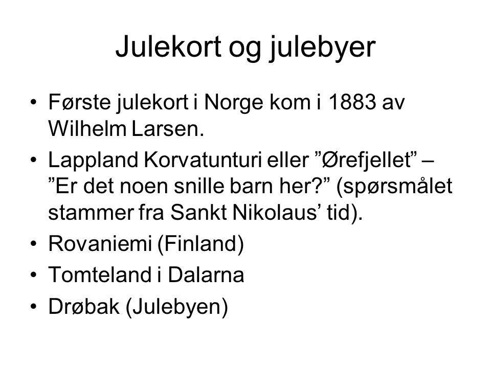 Julekort og julebyer Første julekort i Norge kom i 1883 av Wilhelm Larsen.