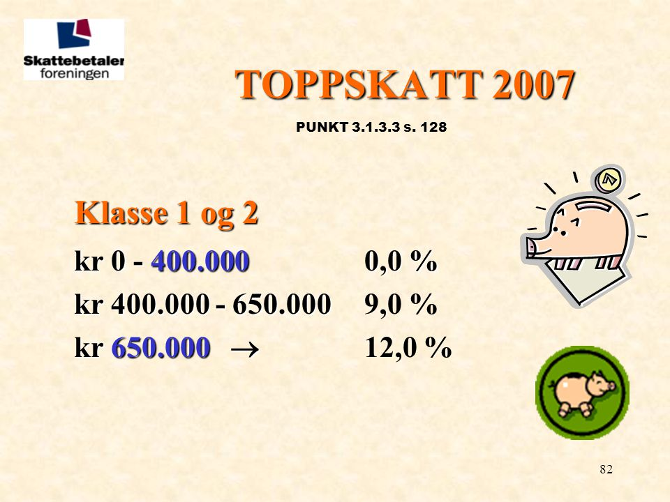 TOPPSKATT 2007 Klasse 1 og 2 kr 0 - 400.000 0,0 %