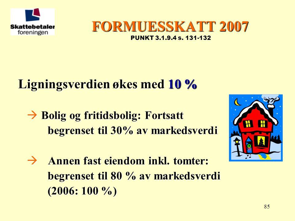 FORMUESSKATT 2007 PUNKT 3.1.9.4 s. 131-132 Ligningsverdien økes med 10 % Bolig og fritidsbolig: Fortsatt.