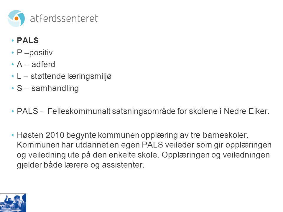 PALS P –positiv. A – adferd. L – støttende læringsmiljø. S – samhandling. PALS - Felleskommunalt satsningsområde for skolene i Nedre Eiker.