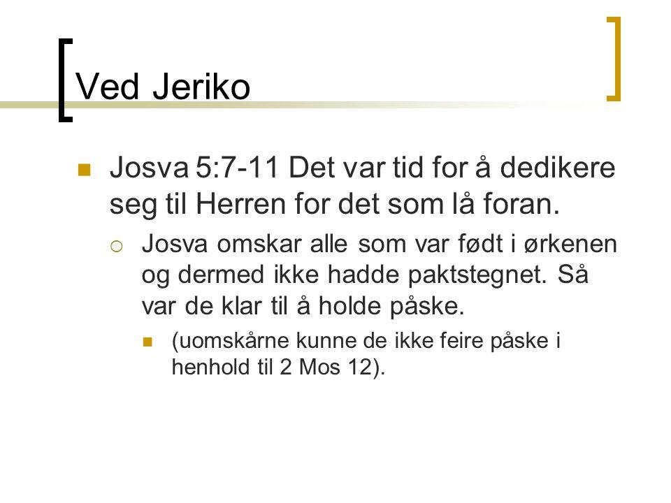 Ved Jeriko Josva 5:7-11 Det var tid for å dedikere seg til Herren for det som lå foran.