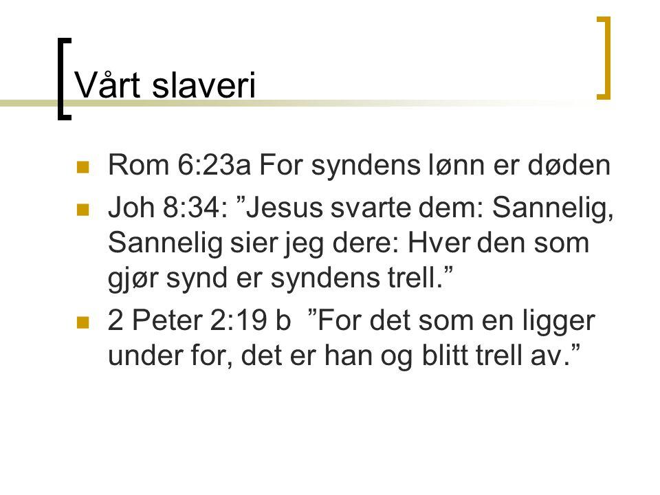 Vårt slaveri Rom 6:23a For syndens lønn er døden
