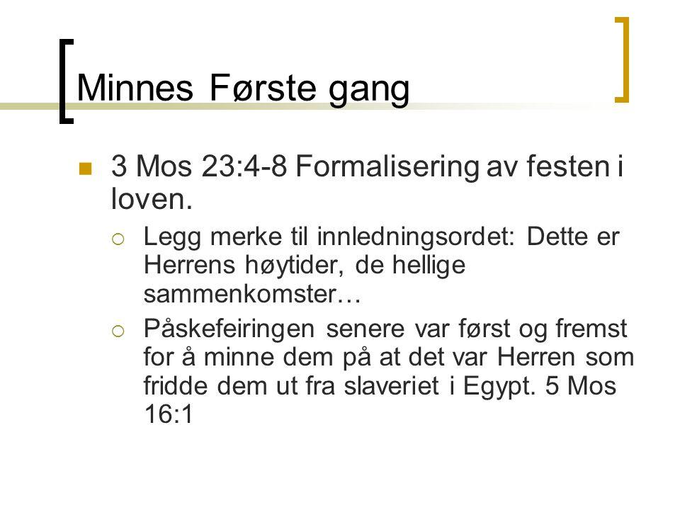 Minnes Første gang 3 Mos 23:4-8 Formalisering av festen i loven.