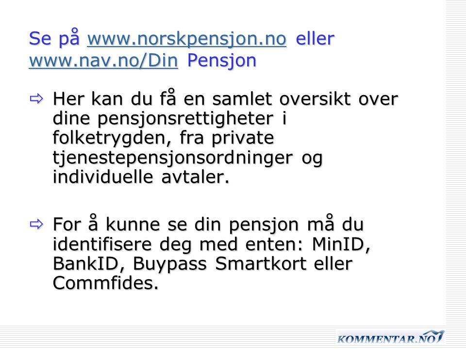 Se på www.norskpensjon.no eller www.nav.no/Din Pensjon