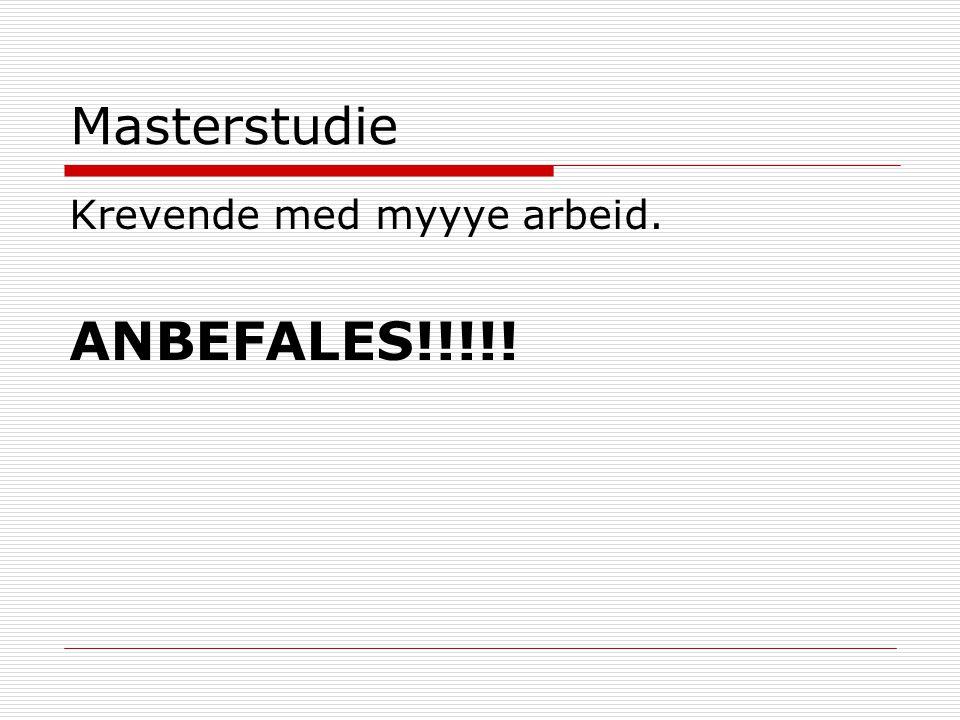 Masterstudie Krevende med myyye arbeid. ANBEFALES!!!!!