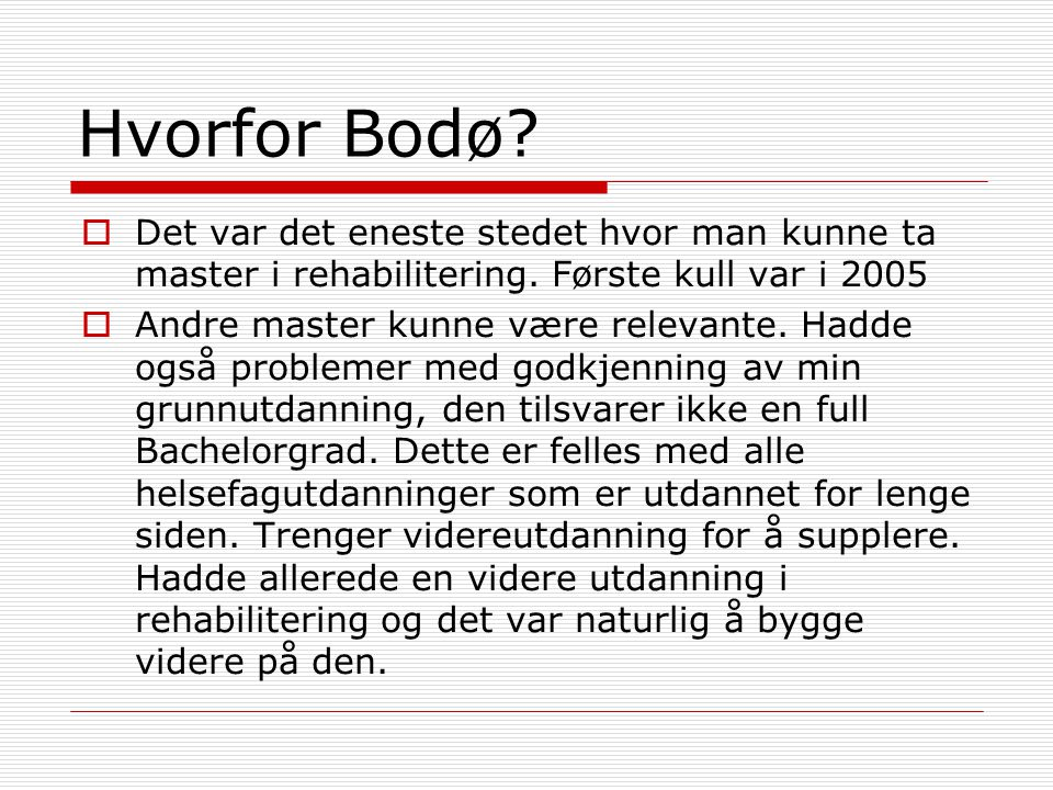 Hvorfor Bodø Det var det eneste stedet hvor man kunne ta master i rehabilitering. Første kull var i 2005.