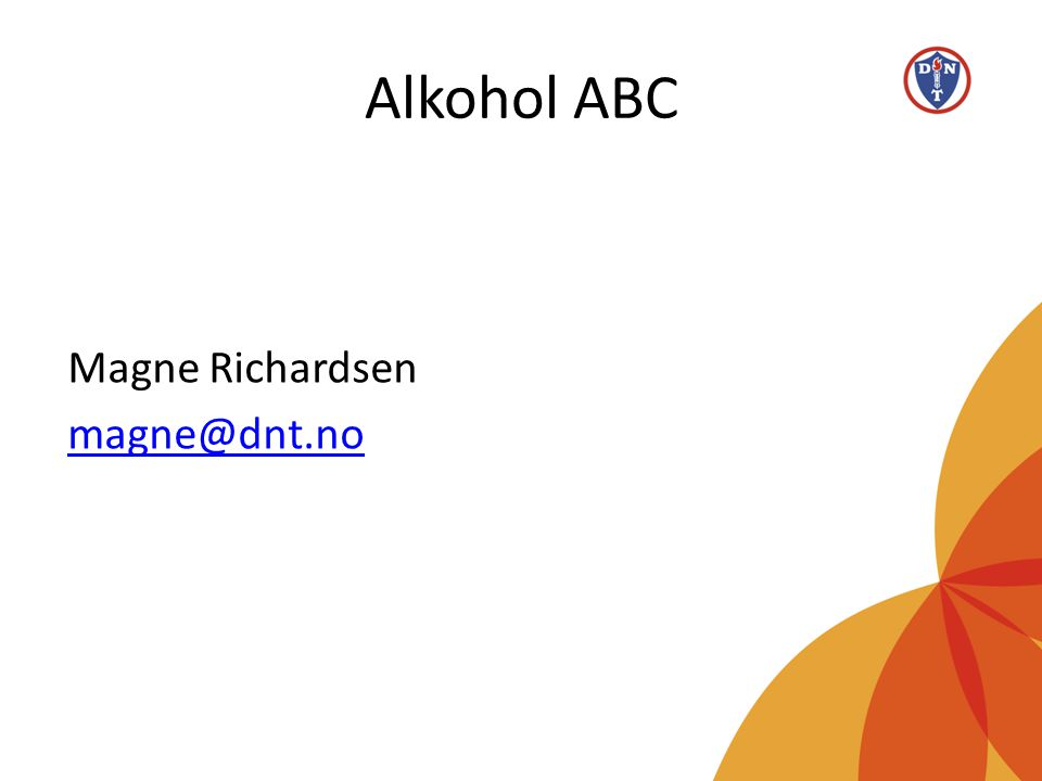 Alkohol ABC Magne Richardsen magne@dnt.no
