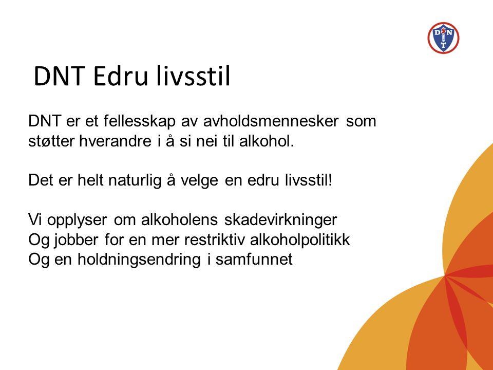 DNT Edru livsstil DNT er et fellesskap av avholdsmennesker som støtter hverandre i å si nei til alkohol.
