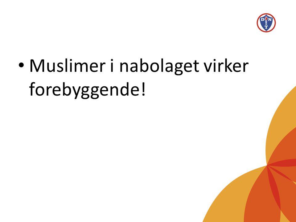 Muslimer i nabolaget virker forebyggende!