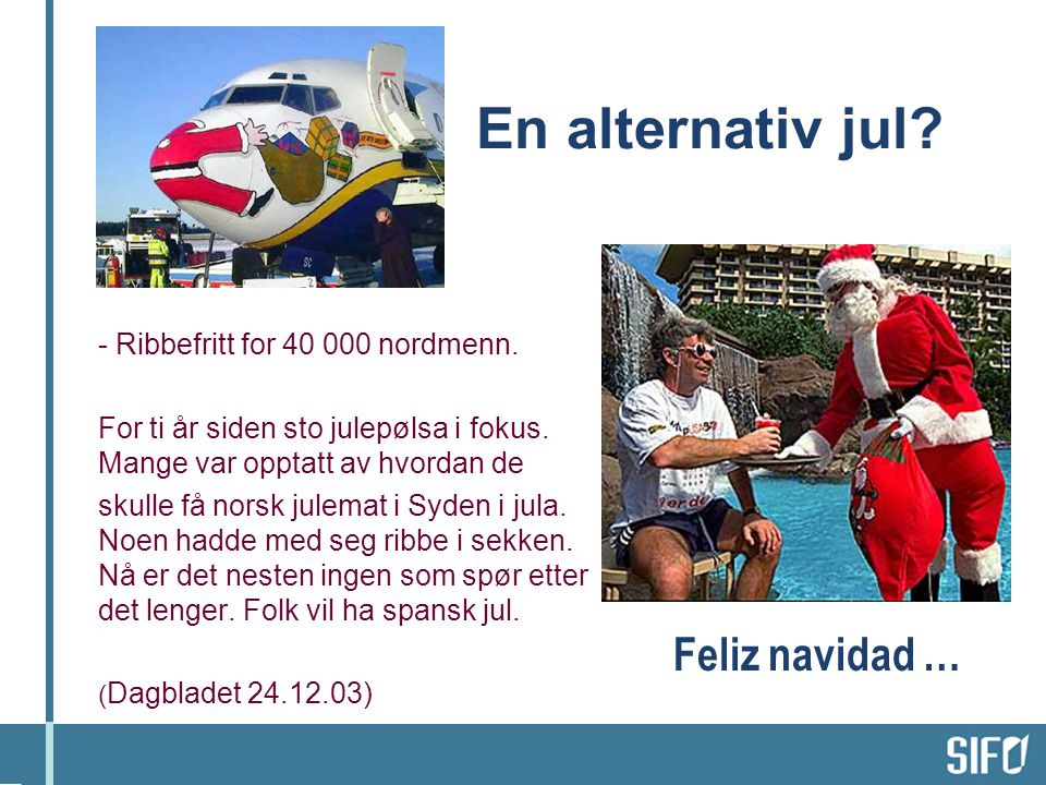 En alternativ jul Feliz navidad … Ribbefritt for 40 000 nordmenn.