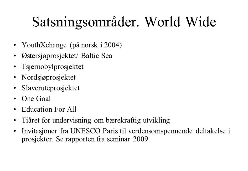 Satsningsområder. World Wide
